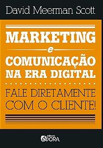 Marketing e comunicação na era digital - Fale diretamente com o cliente! - David Meerman Scott