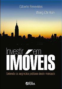 Investir em imóveis - Entenda os Segredos Práticos Deste Mercado - Gilberto Benevides e Wang Chi Hsin