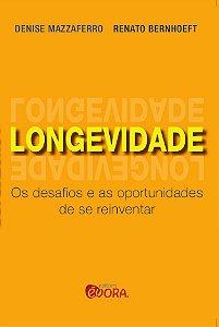 Longevidade - Os desafios e as oportunidade de se reinventar - Denise Mazzaferro e Renato Benhoeft