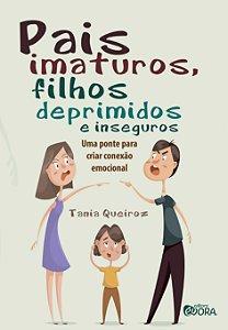 Pais imaturos, filhos deprimidos e inseguros