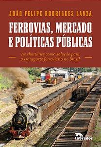 Ferrovias, mercado e políticas públicas - exclusivamente com cupom de desconto SHORTLINES