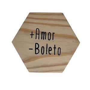 Tábua mini hexágono ¨+amor -boleto¨