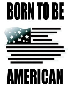 Born to be American