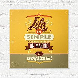 Placa Decorativa Life Is Simple