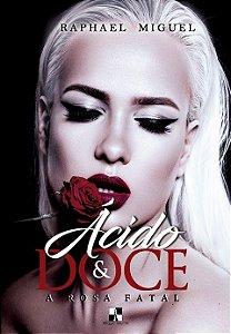 * Ácido & Doce: A Rosa Fatal