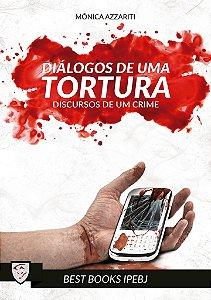 Diálogos de uma Tortura, Discursos de um Crime - Mônica Azzariti