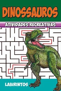 Dinossauros - Atividades recreativas - LABIRINTOS - PCT COM 10 LIVROS