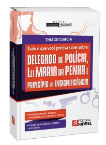 Tudo que você precisa saber sobre: Delegado de Polícia, Lei Maria da Penha e Princípio da Insignificância - 1ª edição - PRÉ-VENDA