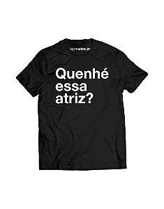 Camiseta Masculina - Quenhé essa atriz?