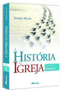 A História da Igreja Vol. 1 (anos 1 a 1.000 d.C.)