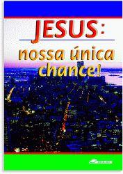 Jesus: nossa única chance (pacote com 10)
