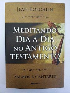 Meditando Dia a Dia no Antigo Testamento - Salmos a Cantares (vol. 3)