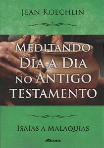 Meditando Dia a Dia no Antigo Testamento (volume 4) - Isaías a Malaquias