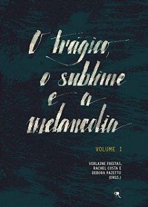 O trágico, o sublime e a melancolia - Volume 1
