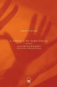 A poética da substância: procedimentos da alquimia em artistas contemporâneos | Juliana Alvarenga