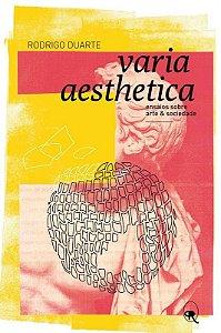 Varia aesthetica: ensaios sobre arte e sociedade | Rodrigo Duarte