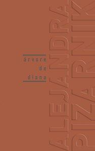 Árvore de Diana | Alejandra Pizarnik | Apresentação de Marília Garcia e prólogo de Octavio Paz