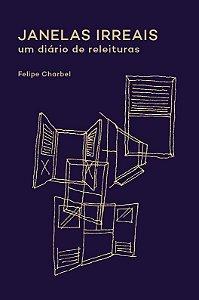 Janelas irreais - um diário de releituras | Felipe Charbel