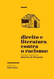 Direito e literatura contra o racismo: leituras a partir de Quarto de Despejo | Fábio Belo (org.)