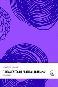 Fundamentos da prática lacaniana: risco e corpo | Angelina Harari