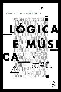 Lógica e música: conceitualidade musical a partir da filosofia de Kant e Hanslick | Ricardo M. Nachmanowicz