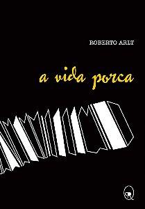 A vida porca | Roberto Arlt