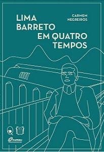 Lima Barreto em quatro tempos | Carmem Negreiros