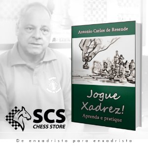 Jogue Xadrez - Aprenda e pratique - Antonio Carlos de Resende