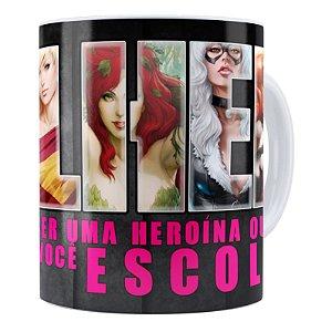 Caneca Toda Mulher Heroína ou Vilã 01