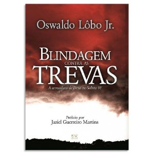 Blindagem Contra as Trevas - Oswaldo Lôbo Jr