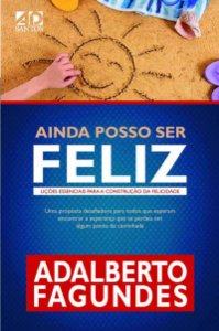Ainda Posso Ser Feliz - Lições Essenciais - Adalberto Fagundes