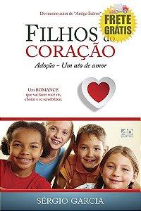 Filhos do Coração: Adoção - Um Ato de Amor - Sérgio Garcia