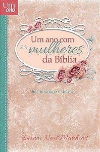 Um Ano com as Mulheres da Bíblia -  Dianne Neal Matthews