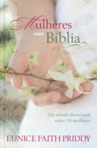 Mulheres na Bíblia - Eunice Faiht Priddy - Pão Diário