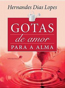 Devocional Diário Gotas de Amor para a Alma Hernandes Dias Lopes