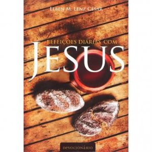 Refeições Diárias com Jesus - Elben M. Lenz César