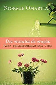 Dez Minutos de Oração para Transformar Sua Vida Stormie Omartian