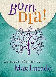 Bom dia! Leituras diárias com Max Lucado - Devocional Diário