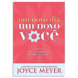 Um Novo Dia Um Novo Você - Joyce Meyer Devocional