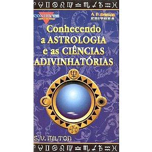 Conhecendo a Astrologia e as Ciências Adivinhatórias S. V. Milton