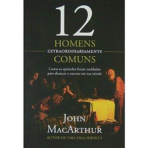 12 Homens Extraordinariamente Comuns John MacArthur