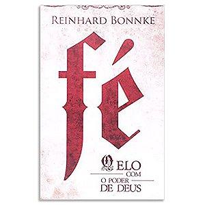 Fé: O Elo com o Poder de Deus - Reinhard Bonnke