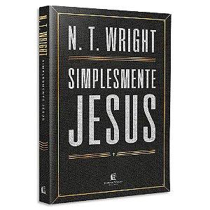 Simplesmente Jesus - N.T. Wright