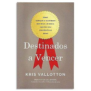 Destinados a Vencer - Kris Vallotton