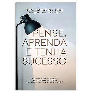 Pense, Aprenda e Tenha Sucesso - Caroline Leaf
