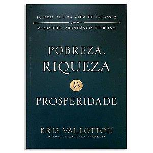Pobreza, Riqueza e Prosperidade - Kris Vallotton