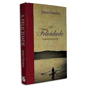 A Felicidade - James Houston - Série Espiritualidade