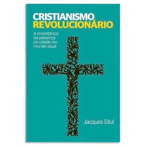 Cristianismo Revolucionário - Jacques Ellul