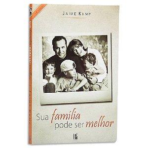 Sua Família pode ser Melhor de Jaime Kemp