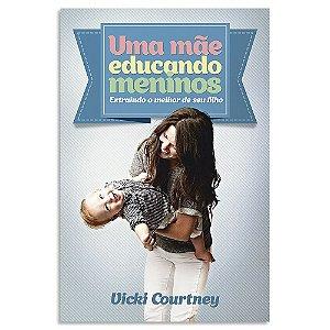 Uma Mãe Educando Meninos de Vicky Courtney